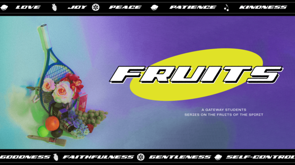 "Gateway Students Service | ""Fruits"" Week Three"